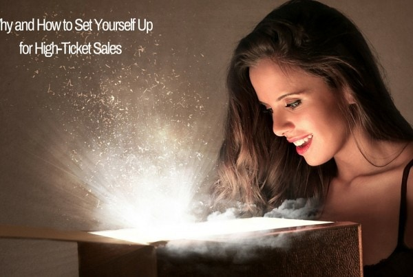 2-24-16 Why and How to Set Yourself Up for High-Ticket Sales