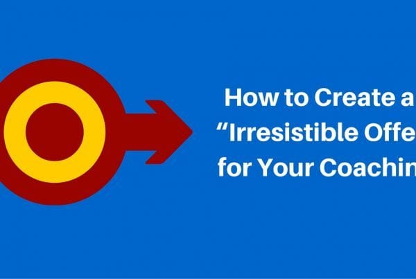 """How to Create An """"Irresistible Offer"""" for Your Coaching"""